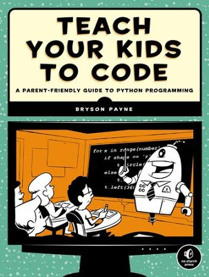 Teach Your Kids to Code: A Parent-Friendly Guide to Python Programming  -     By: Bruson Payne