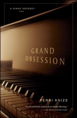 Grand Obsession: A Piano Odyssey  -     By: Perri Knize