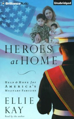 Heroes at Home: Help and Hope for America's Military Families - unabridged audio book on CD  -     Narrated By: Ellie Kay     By: Ellie Kay
