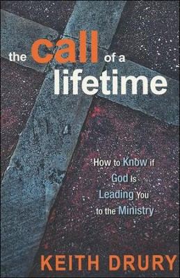 The Call of a Lifetime: Is the Ministry God's Plan for Your Life?  -     By: Keith Drury