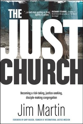 The Just Church: Becoming a Risk-Taking, Justice-Seeking, Disciple-Making Congregation - eBook  -     By: Jim Martin, Gary Haugen