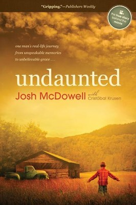 Undaunted: One Man's Real-Life Journey from Unspeakable Memories to Unbelievable Grace - eBook  -     By: Josh D. McDowell, Cristobal Krusen