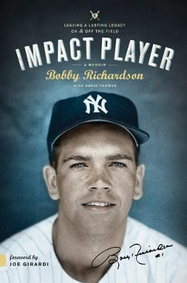 Impact Player: Leaving a Lasting Legacy on the Field and Off - eBook  -     By: Bobby Richardson, David Thomas