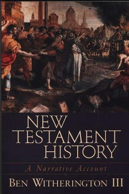 New Testament History: A Narrative Account   -     By: Ben Witherington III