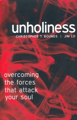 Unholiness: Overcoming the Forces That Attack Your Soul  -     By: Christopher Bounds, Jim Lo