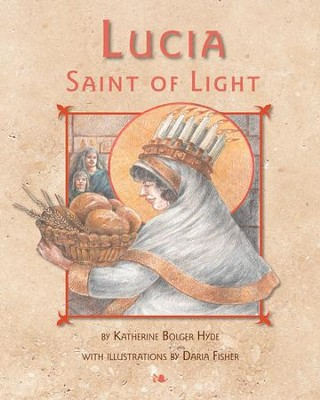 Lucia, Saint of Light  -     By: Katherine Bolger Hyde     Illustrated By: Daria Fisher