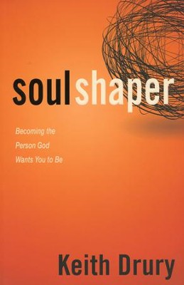 Soul Shaper: Becoming the Person God Wants You to Be  -     By: Keith Drury