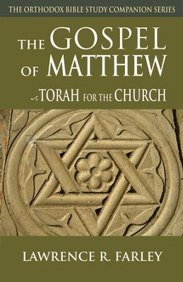 The Gospel of Matthew: Torah for the Church [The Orthodox Bible  Study Companion Series]  -     By: Lawrence R. Farley
