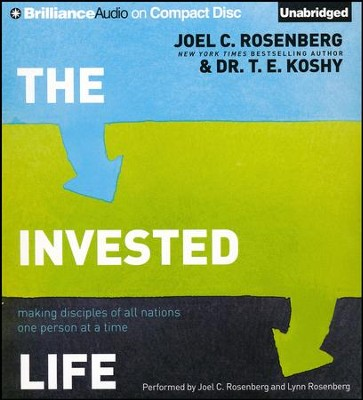The Invested Life: Making Disciples of All Nations One Person at a Time - unabridged audiobook on CD  -     By: Joel C. Rosenberg, Dr. T.E. Koshy