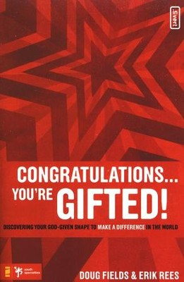Congratulations . . . You're Gifted! Discovering Your God-Given Shape to Make a Difference in the World  -     By: Doug Fields, Erik Rees