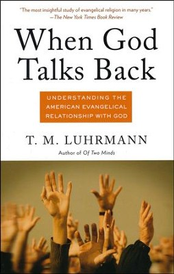 When God Talks Back: Understanding the American Evangelical Relationship with God  -     By: T. M. Luhrmann