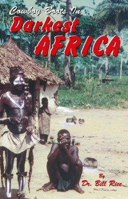 Cowboy Boots in Darkest Africa   -     By: Dr. Bill Rice