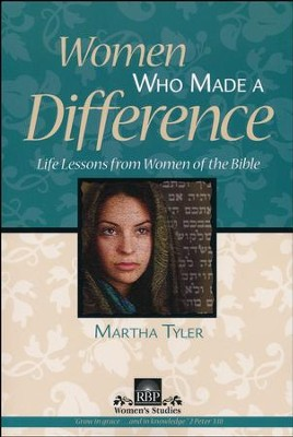 Women Who Made a Difference: Life Lessons from Women of the Bible  -     By: Martha Tyler