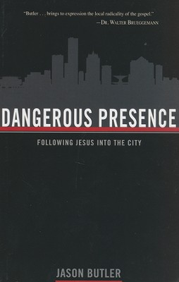 Dangerous Presence: Following Jesus Into the City   -     By: Jason Butler