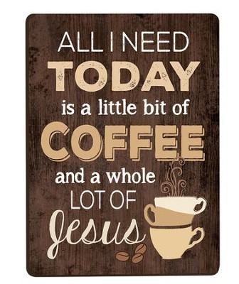 All I Need Is A Little Bit Of Coffee and A Whole Lot Of Jesus, Magnet  -