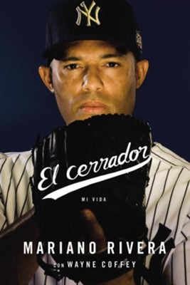 El Cerrador  (The Closer)  -     By: Mariano Rivera, Wayne Coffey