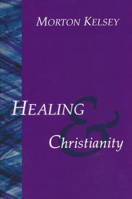 Healing and Christianity   -     By: Morton Kelsey