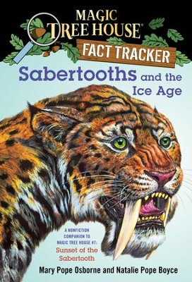 Magic Tree House Fact Tracker #12: Sabertooths and the Ice Age: A Nonfiction Companion to Magic Tree House #7: Sunset of the Sabertooth - eBook  -     By: Mary Pope Osborne, Natalie Pope Boyce     Illustrated By: Sal Murdocca