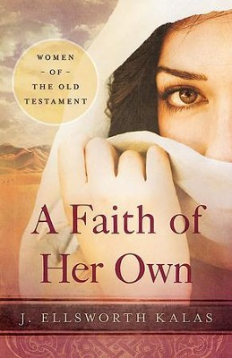 A Faith of Her Own: Women of the Old Testament - eBook  -     By: J. Ellsworth Kalas