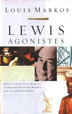 Lewis Agonistes: How C.S. Lewis Can Train Us to Wrestle With the Modern and Postmodern World  -     By: Louis Markos