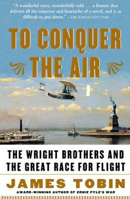 To Conquer the Air: The Wright Brothers and the Great Race for Flight - eBook  -     By: James Tobin