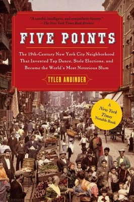 Five Points: The Nineteenth-Century New York City Neighborhood - eBook  -     By: Tyler Anbinder