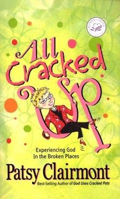 All Cracked Up: Experiencing God in the Broken Places  -     By: Patsy Clairmont