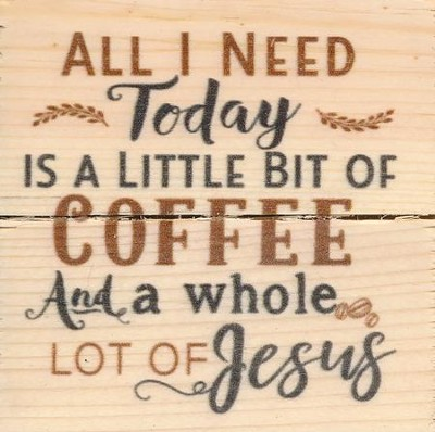All I Need Today Is A Little Bit Of Coffee and A Whole Lot Of Jesus, Rustic Magnet  -