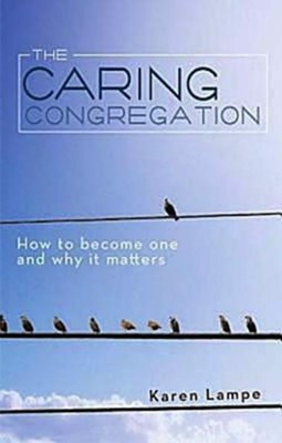 The Caring Congregation: How to Become One and Why it Matters - eBook  -     By: Karen Lampe