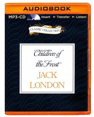Children of the Frost - unabridged audio book on MP3-CD  -     Narrated By: Walter Zimmerman     By: Jack London
