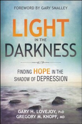 Light in the Darkness: Finding Hope in the Shadow of Depression  -     By: Gary Lovejoy Ph.D., Gregory Knopf Ph.D.