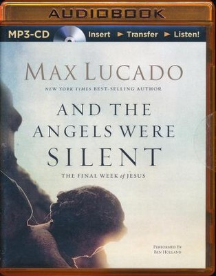 And The Angels Were Silent: The Final Week of Jesus - unabridged audio book on MP3-CD  -     By: Max Lucado