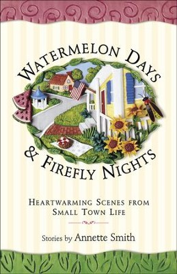 Watermelon Days and Firefly Nights: Heartwarming Scenes from Small Town Life - eBook  -     By: Annette Smith