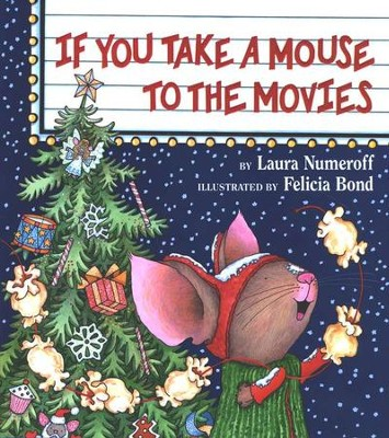 If You Take a Mouse to the Movies   -     By: Laura Numeroff     Illustrated By: Felicia Bond
