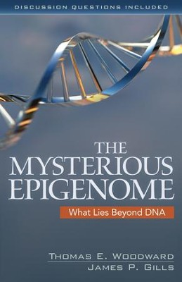 The Mysterious Epigenome: What Lies Byond DNA - eBook  -     By: Thomas E. Woodward, James P. Gills
