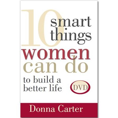 10 Smart Things Women Can Do To Build a Better Life, DVD   -     By: Donna Carter