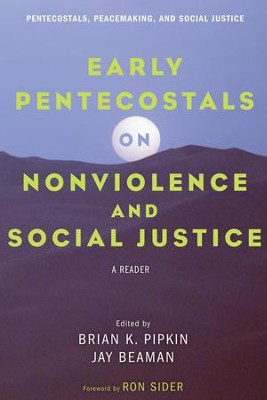 Early Pentecostals on Nonviolence and Social Justice: A Reader  -     Edited By: Brian K. Pipkin