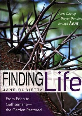 Finding Life: From Eden to Gethsemane-the Garden Restored  -     By: Jane Rubietta