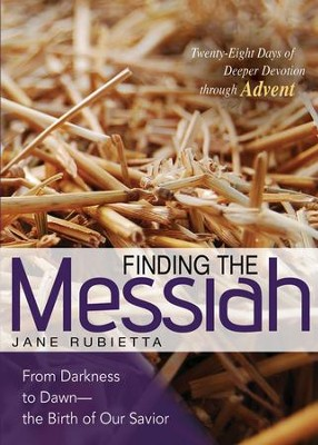 Finding the Messiah: From Darkness to Dawn--the Birth of Our Savior  -     By: Jane Rubietta