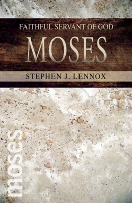 Moses: Faithful Servant of God  -     By: Stephen J. Lennox