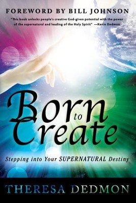 Born to Create: Stepping Into Your Supernatural Destiny - eBook  -     By: Theresa Dedmon