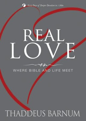 Real Love: Where Bible and Life Meet  -     By: Thaddeus Barnum