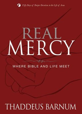 Real Mercy: Where Bible and Life Meet  -     By: Thaddeus Barnum