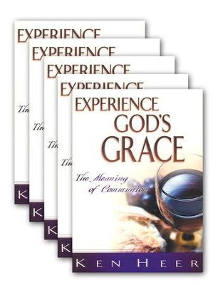 Experience God's Grace: The Meaning of Communion - Pack of 5  -     By: Ken Heer