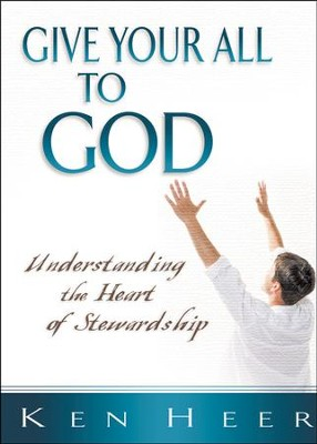 Give Your All to God: Understanding the Heart of Stewardship - Pack of 5  -     By: Ken Heer