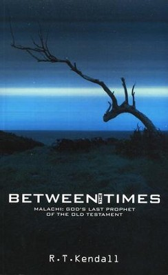 Between the Times: Malachi: The Last Prophet Before Centuries of Silence  -     By: R.T. Kendall