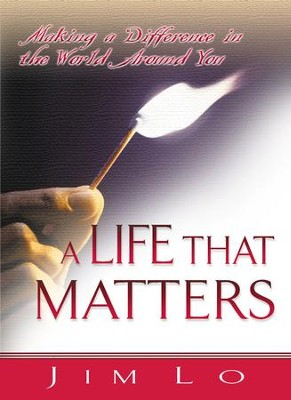 A Life That Matters: Making a Difference in the World Around You - Pack of 5  -     By: Jim Lo