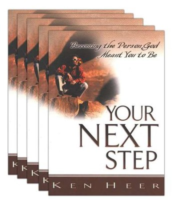 Your Next Step: Becoming the Person God Meant You to Be, 5 copies  -     By: Ken Heer