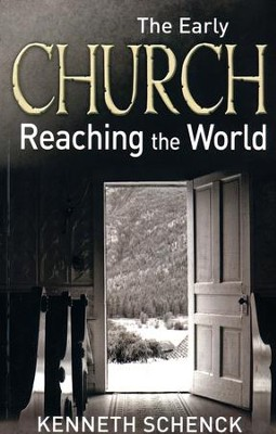 The Early Church: Reaching the World  -     By: Kenneth Schenck