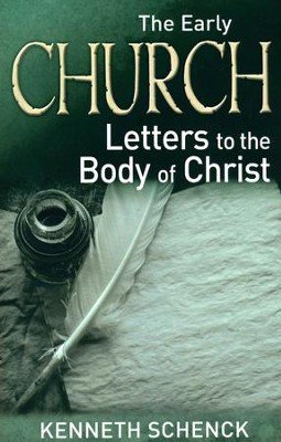 The Early Church: Letters to the Body of Christ  -     By: Kenneth Schenck